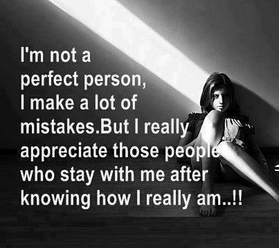 I'm not a perfect person. I make a lot of mistakes. But I really appreciate those people who stay with me after knowing how I really am!!